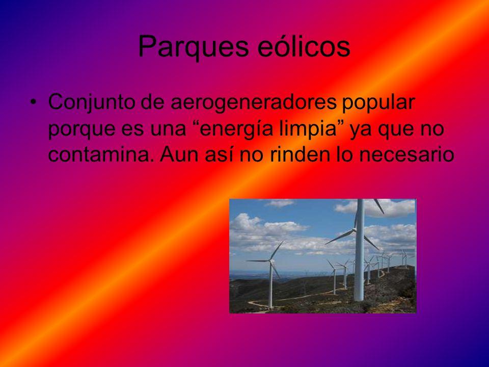 Parques eólicos Conjunto de aerogeneradores popular porque es una energía limpia ya que no contamina.