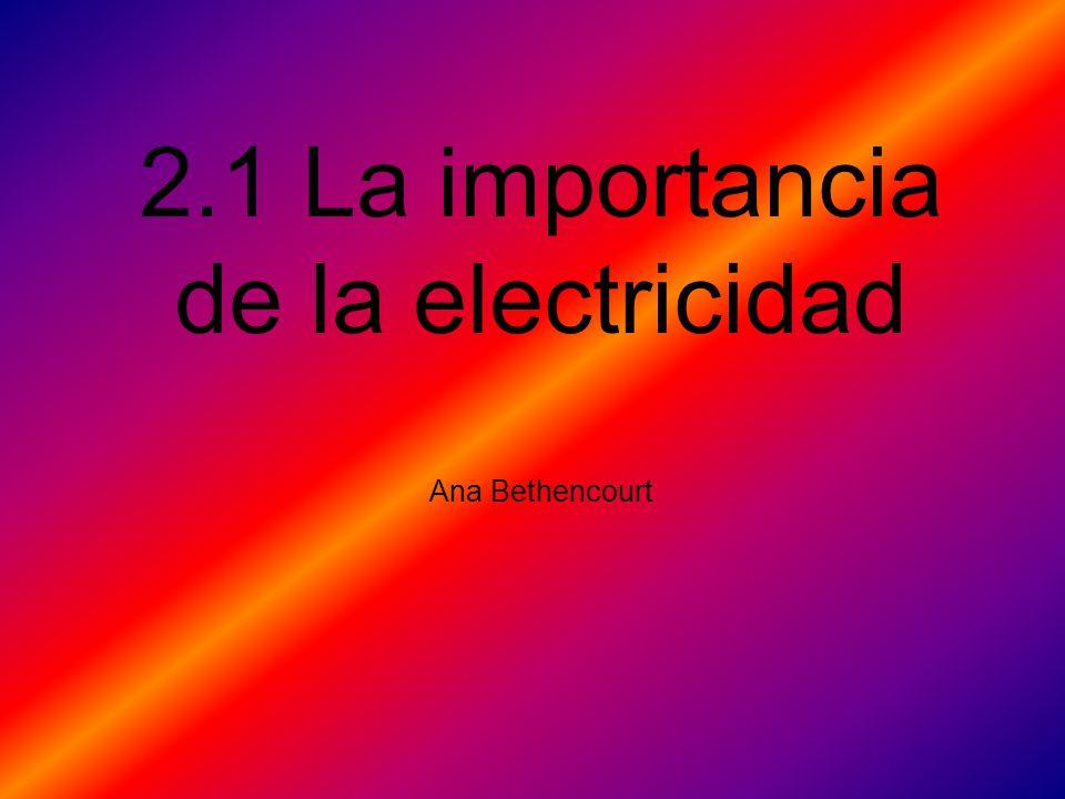 2.1 La importancia de la electricidad Ana Bethencourt