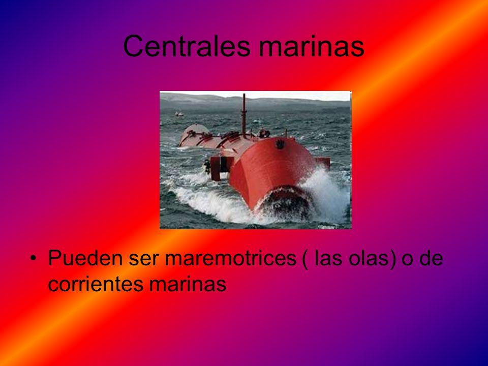 Centrales marinas Pueden ser maremotrices ( las olas) o de corrientes marinas