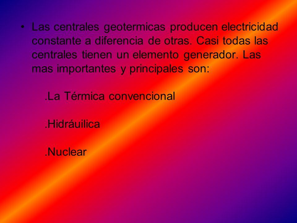 Las centrales geotermicas producen electricidad constante a diferencia de otras.