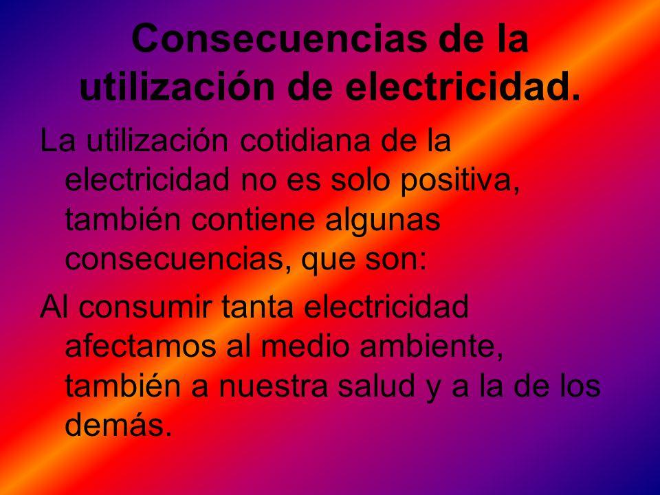Consecuencias de la utilización de electricidad.