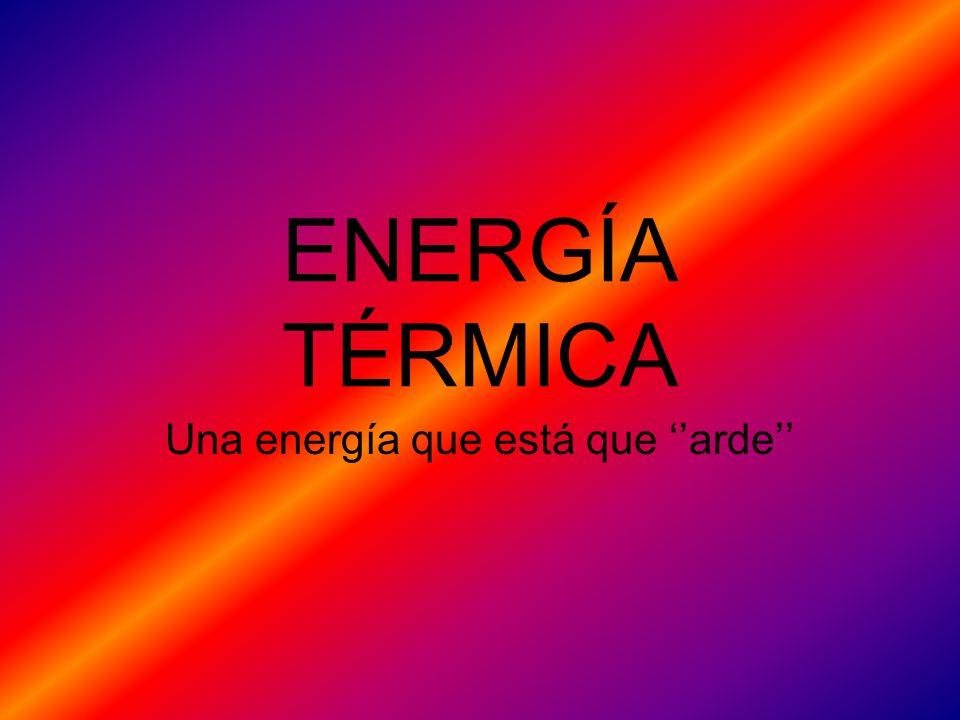 Una energía que está que ''arde''