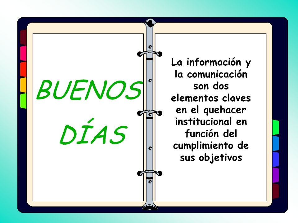 La información y la comunicación son dos elementos claves en el quehacer institucional en función del cumplimiento de sus objetivos