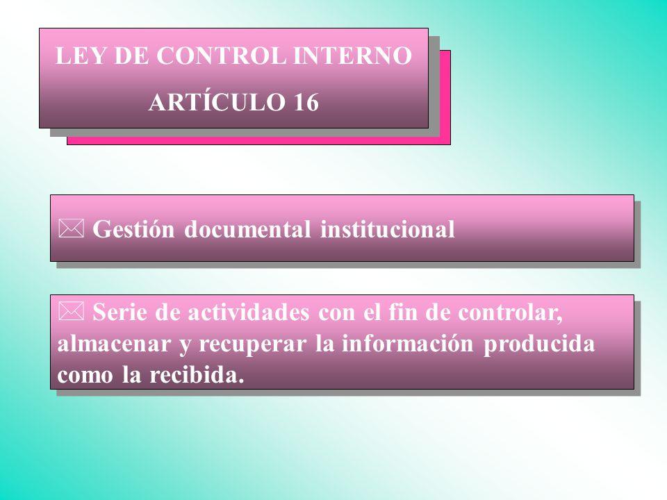 LEY DE CONTROL INTERNO ARTÍCULO 16. Gestión documental institucional.