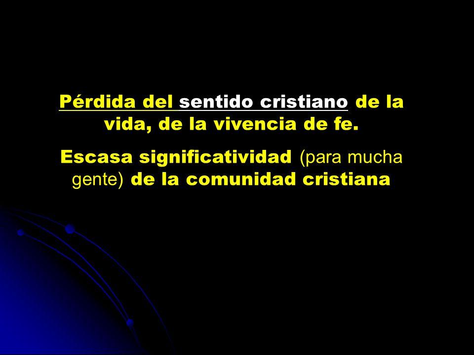Pérdida del sentido cristiano de la vida, de la vivencia de fe.