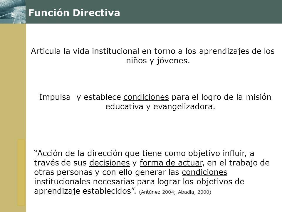 Función Directiva Articula la vida institucional en torno a los aprendizajes de los niños y jóvenes.