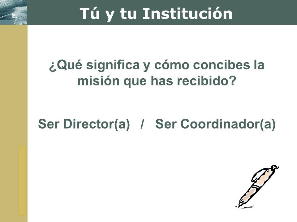 Tú y tu Institución ¿Qué significa y cómo concibes la misión que has recibido.