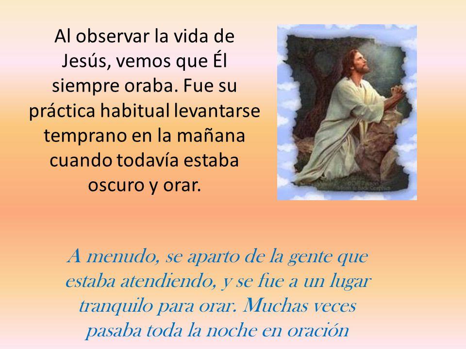 Al observar la vida de Jesús, vemos que Él siempre oraba