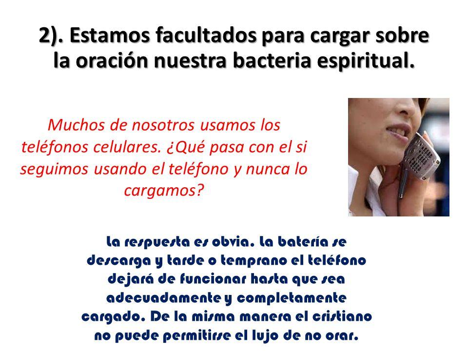 2). Estamos facultados para cargar sobre la oración nuestra bacteria espiritual.