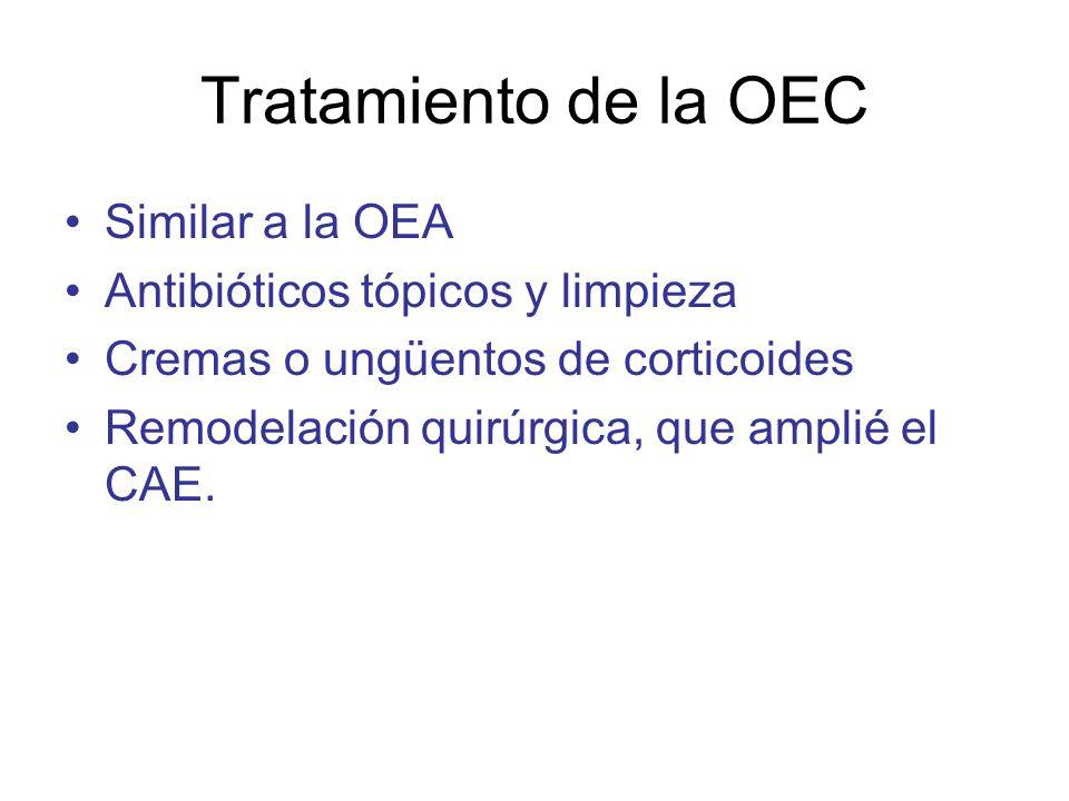 Tratamiento de la OEC Similar a la OEA Antibióticos tópicos y limpieza