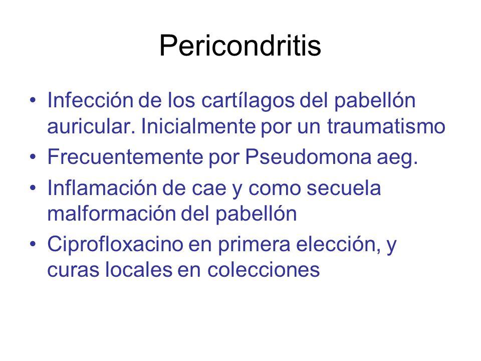 Pericondritis Infección de los cartílagos del pabellón auricular. Inicialmente por un traumatismo. Frecuentemente por Pseudomona aeg.