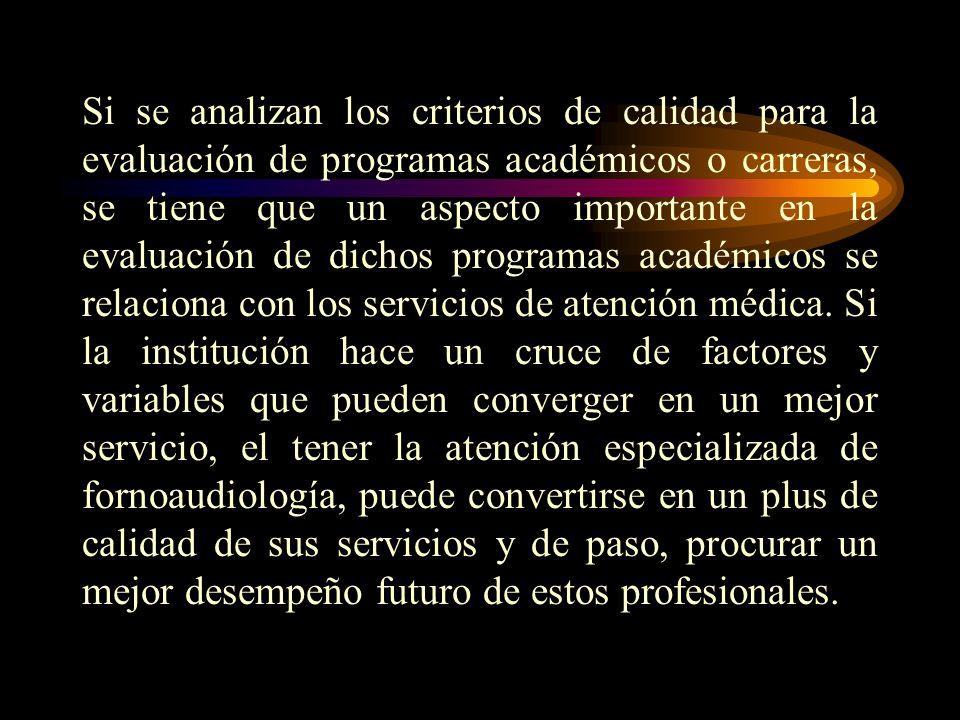 Si se analizan los criterios de calidad para la evaluación de programas académicos o carreras, se tiene que un aspecto importante en la evaluación de dichos programas académicos se relaciona con los servicios de atención médica.