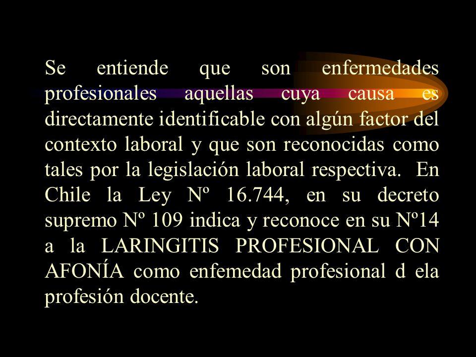 Se entiende que son enfermedades profesionales aquellas cuya causa es directamente identificable con algún factor del contexto laboral y que son reconocidas como tales por la legislación laboral respectiva.