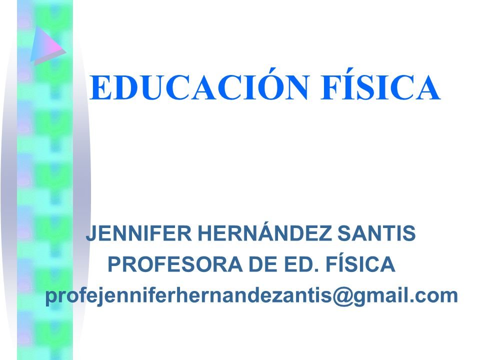 EDUCACIÓN FÍSICA JENNIFER HERNÁNDEZ SANTIS PROFESORA DE ED.