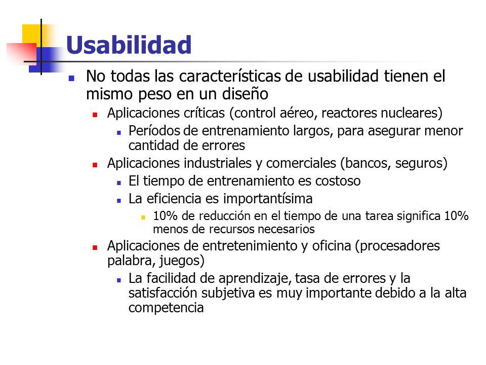Usabilidad No todas las características de usabilidad tienen el mismo peso en un diseño. Aplicaciones críticas (control aéreo, reactores nucleares)
