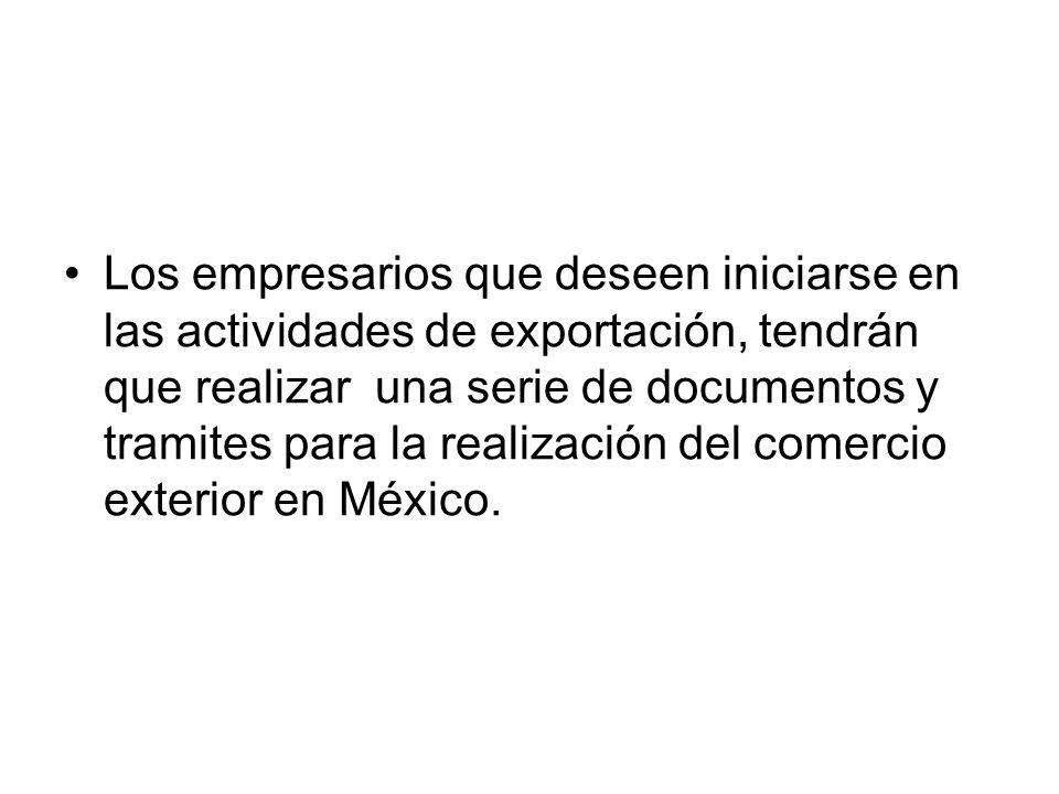 Los empresarios que deseen iniciarse en las actividades de exportación, tendrán que realizar una serie de documentos y tramites para la realización del comercio exterior en México.