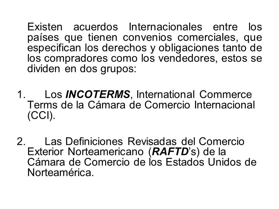 Existen acuerdos Internacionales entre los países que tienen convenios comerciales, que especifican los derechos y obligaciones tanto de los compradores como los vendedores, estos se dividen en dos grupos: