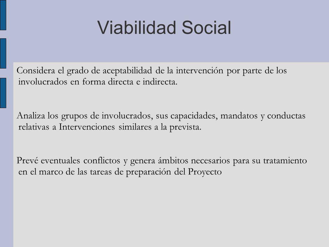 Viabilidad Social Considera el grado de aceptabilidad de la intervención por parte de los involucrados en forma directa e indirecta.