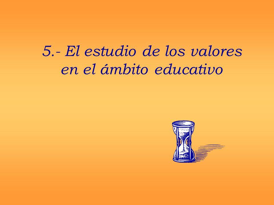 5.- El estudio de los valores en el ámbito educativo