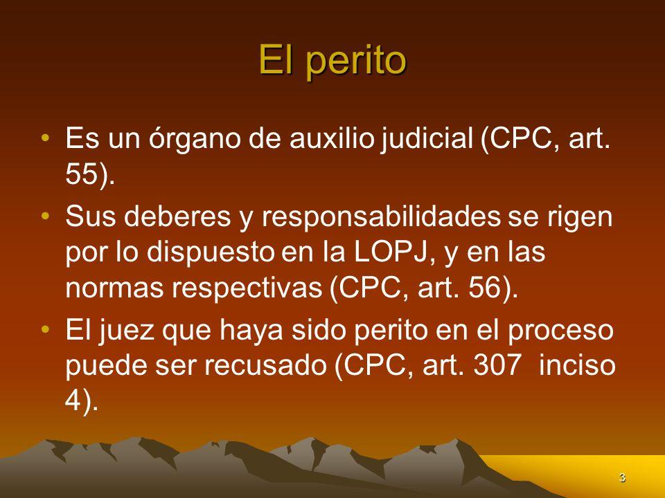 El perito Es un órgano de auxilio judicial (CPC, art. 55).