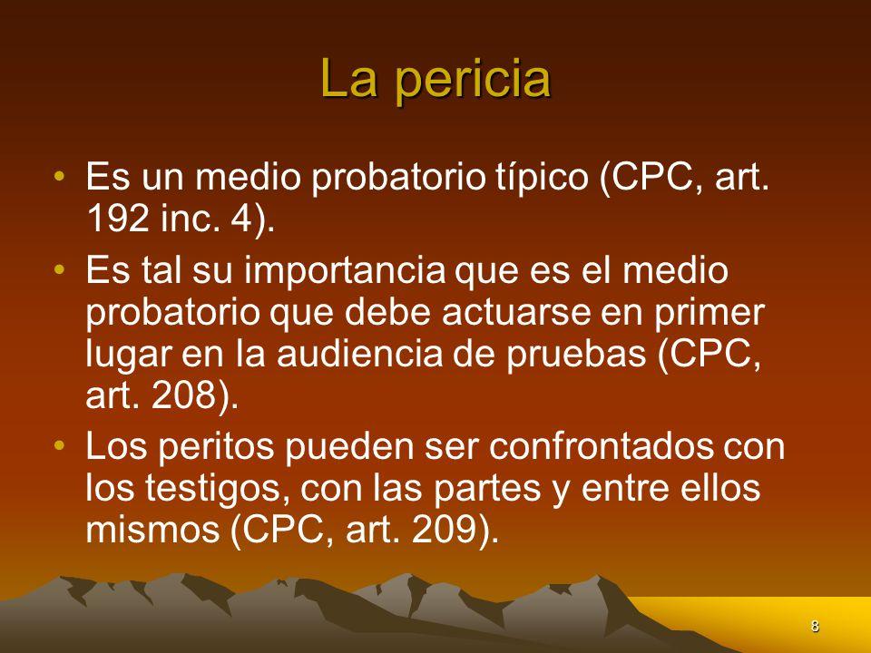 La pericia Es un medio probatorio típico (CPC, art. 192 inc. 4).