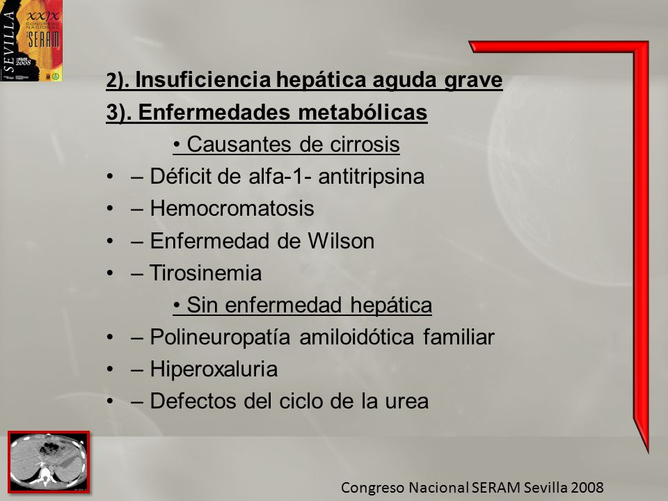 2). Insuficiencia hepática aguda grave 3). Enfermedades metabólicas