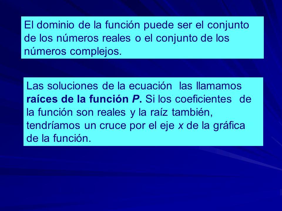 El dominio de la función puede ser el conjunto de los números reales o el conjunto de los números complejos.