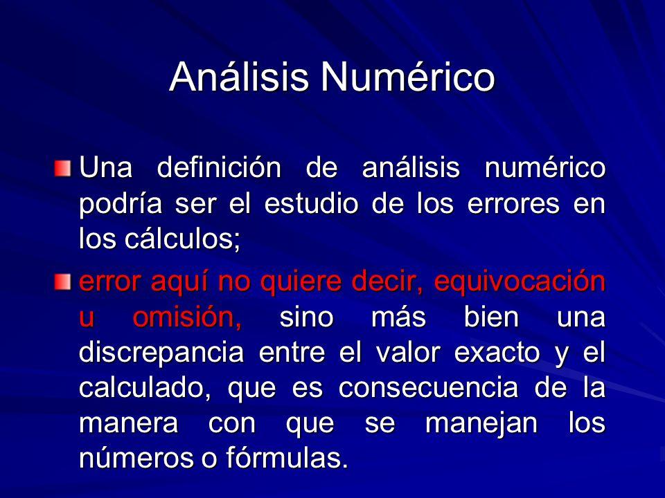 Análisis Numérico Una definición de análisis numérico podría ser el estudio de los errores en los cálculos;