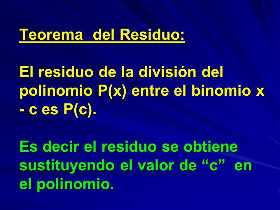 Teorema del Residuo: El residuo de la división del polinomio P(x) entre el binomio x - c es P(c).
