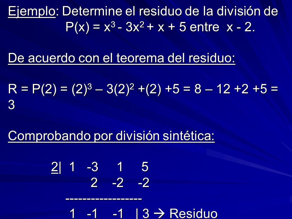 Ejemplo: Determine el residuo de la división de P(x) = x3 - 3x2 + x + 5 entre x - 2.