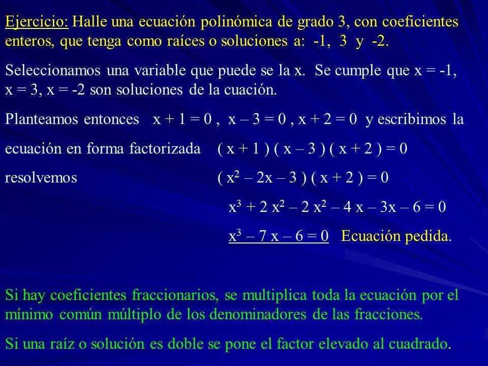 Ejercicio: Halle una ecuación polinómica de grado 3, con coeficientes enteros, que tenga como raíces o soluciones a: -1, 3 y -2.