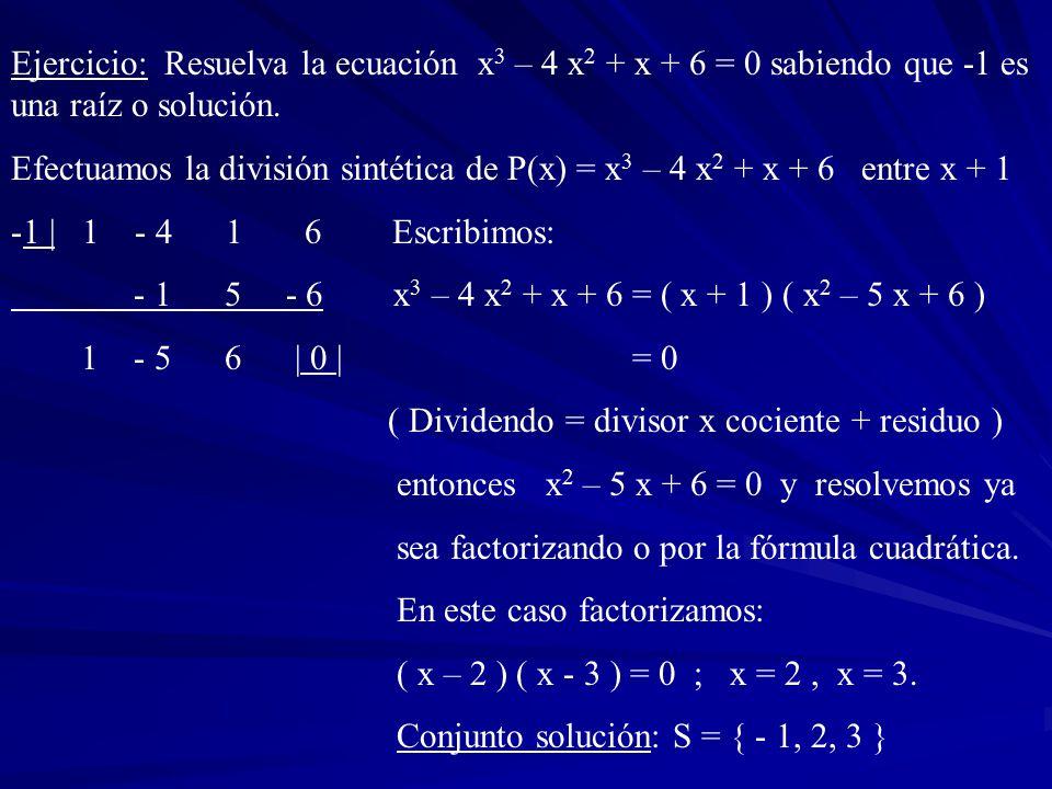 Ejercicio: Resuelva la ecuación x3 – 4 x2 + x + 6 = 0 sabiendo que -1 es una raíz o solución.