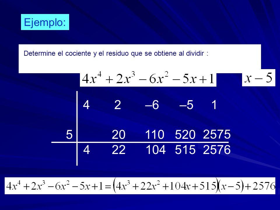 Ejemplo: Determine el cociente y el residuo que se obtiene al dividir : 4 2 –6 –5 1.