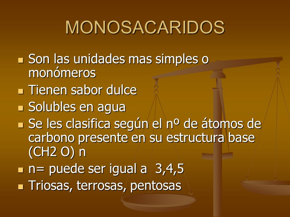 MONOSACARIDOS Son las unidades mas simples o monómeros