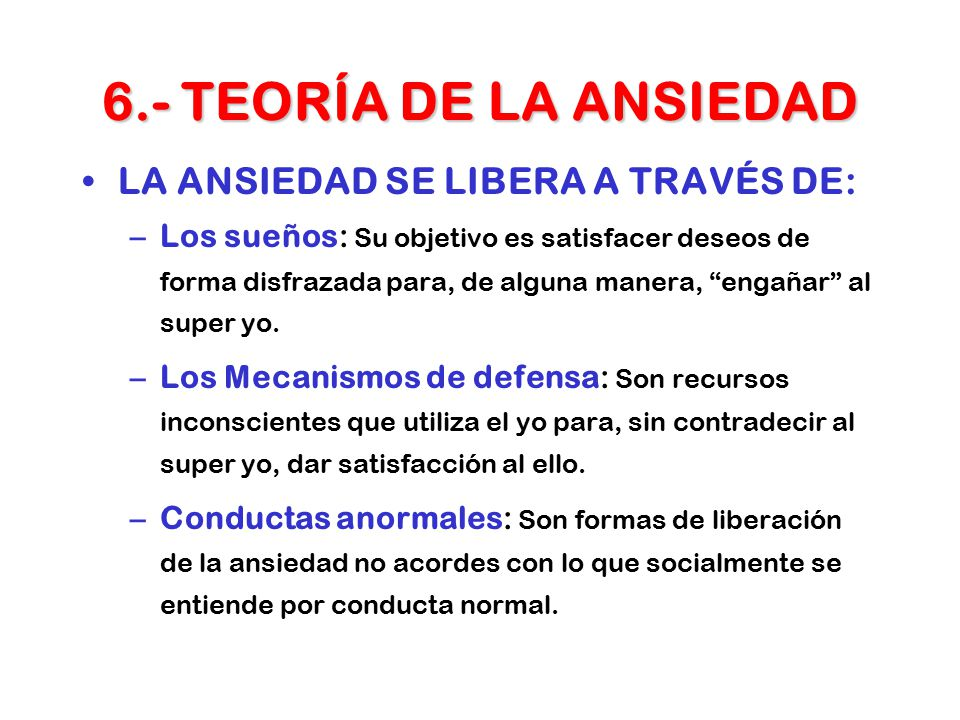 6.- TEORÍA DE LA ANSIEDAD LA ANSIEDAD SE LIBERA A TRAVÉS DE: