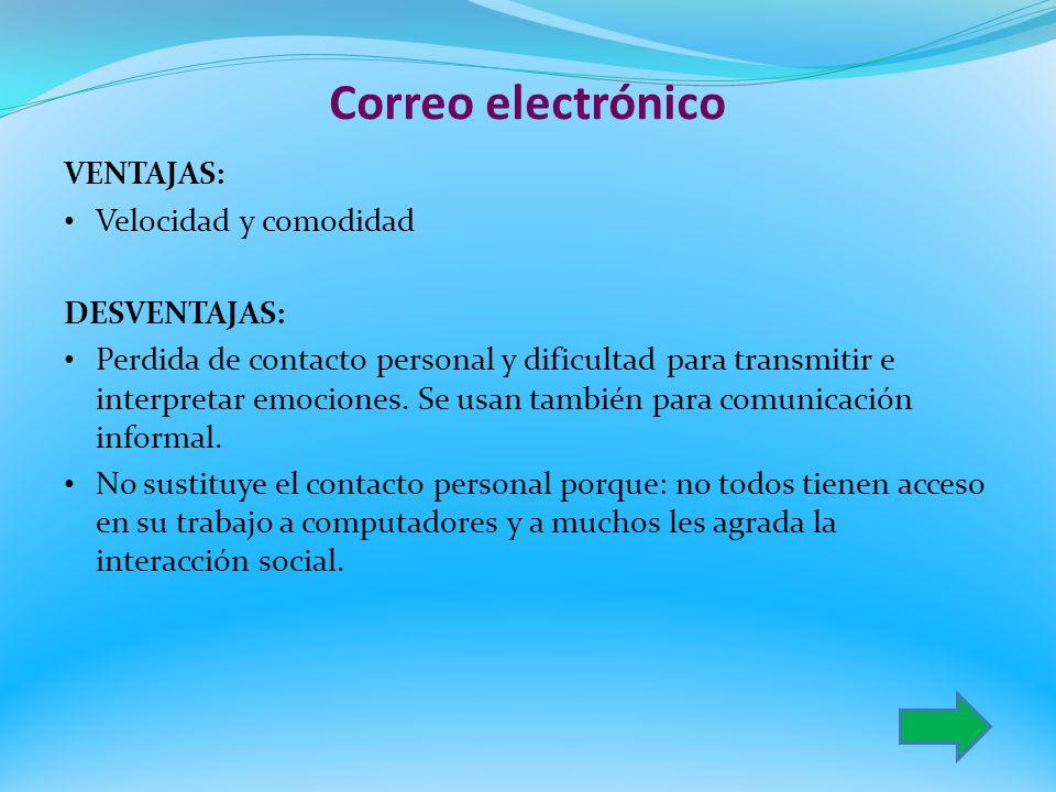 Correo electrónico VENTAJAS: Velocidad y comodidad DESVENTAJAS: