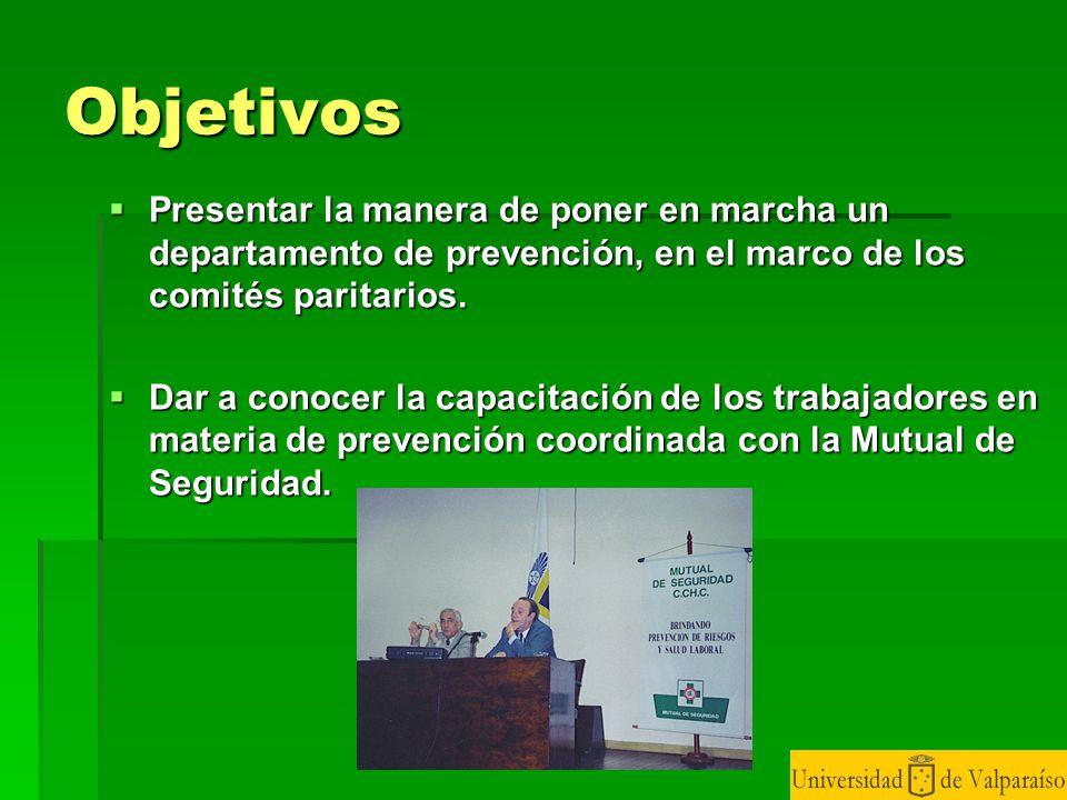 Objetivos Presentar la manera de poner en marcha un departamento de prevención, en el marco de los comités paritarios.