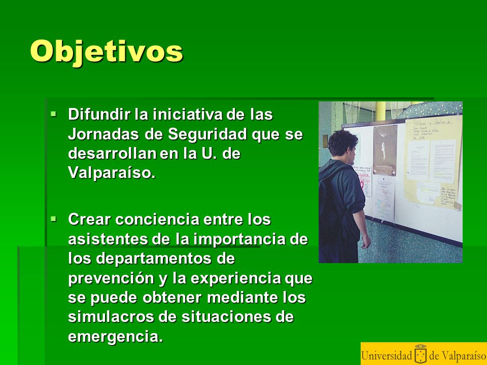 Objetivos Difundir la iniciativa de las Jornadas de Seguridad que se desarrollan en la U. de Valparaíso.