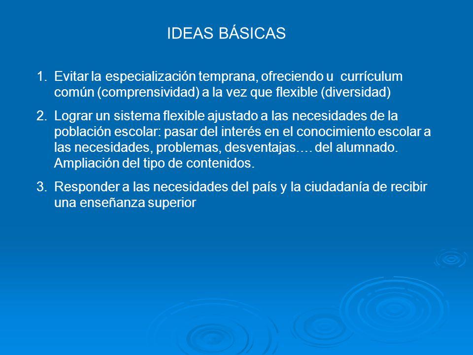 IDEAS BÁSICAS Evitar la especialización temprana, ofreciendo u currículum común (comprensividad) a la vez que flexible (diversidad)