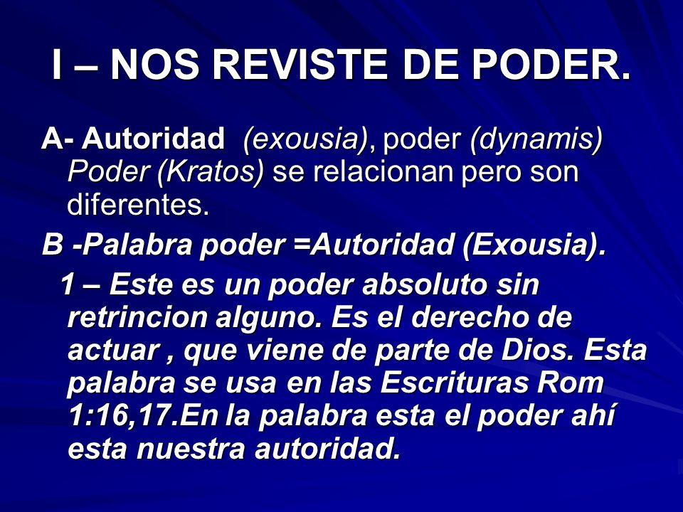 I – NOS REVISTE DE PODER. A- Autoridad (exousia), poder (dynamis) Poder (Kratos) se relacionan pero son diferentes.