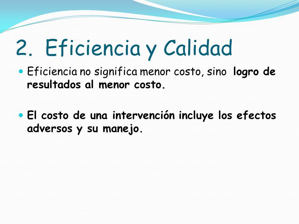 2. Eficiencia y Calidad Eficiencia no significa menor costo, sino logro de resultados al menor costo.
