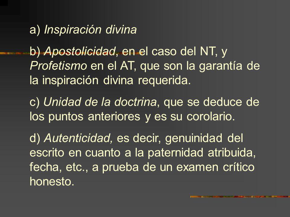 a) Inspiración divina b) Apostolicidad, en el caso del NT, y Profetismo en el AT, que son la garantía de la inspiración divina requerida.