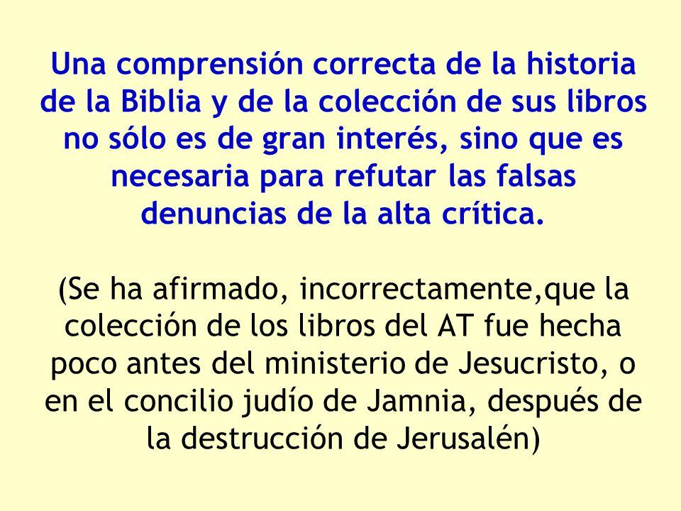 Una comprensión correcta de la historia de la Biblia y de la colección de sus libros no sólo es de gran interés, sino que es necesaria para refutar las falsas denuncias de la alta crítica.