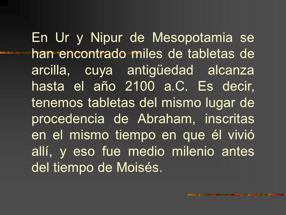 En Ur y Nipur de Mesopotamia se han encontrado miles de tabletas de arcilla, cuya antigüedad alcanza hasta el año 2100 a.C.
