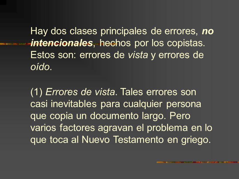 Hay dos clases principales de errores, no intencionales, hechos por los copistas. Estos son: errores de vista y errores de oído.