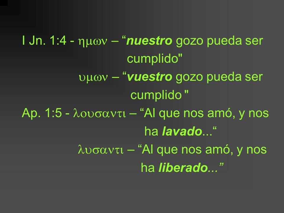 I Jn. 1:4 - hmwn – nuestro gozo pueda ser