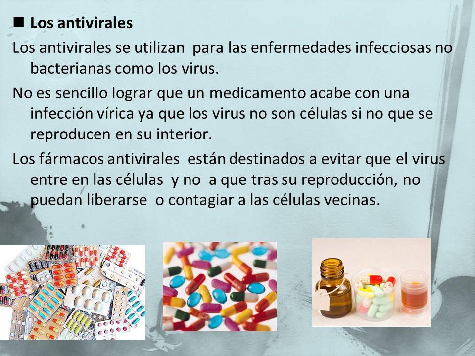 Los antivirales Los antivirales se utilizan para las enfermedades infecciosas no bacterianas como los virus.