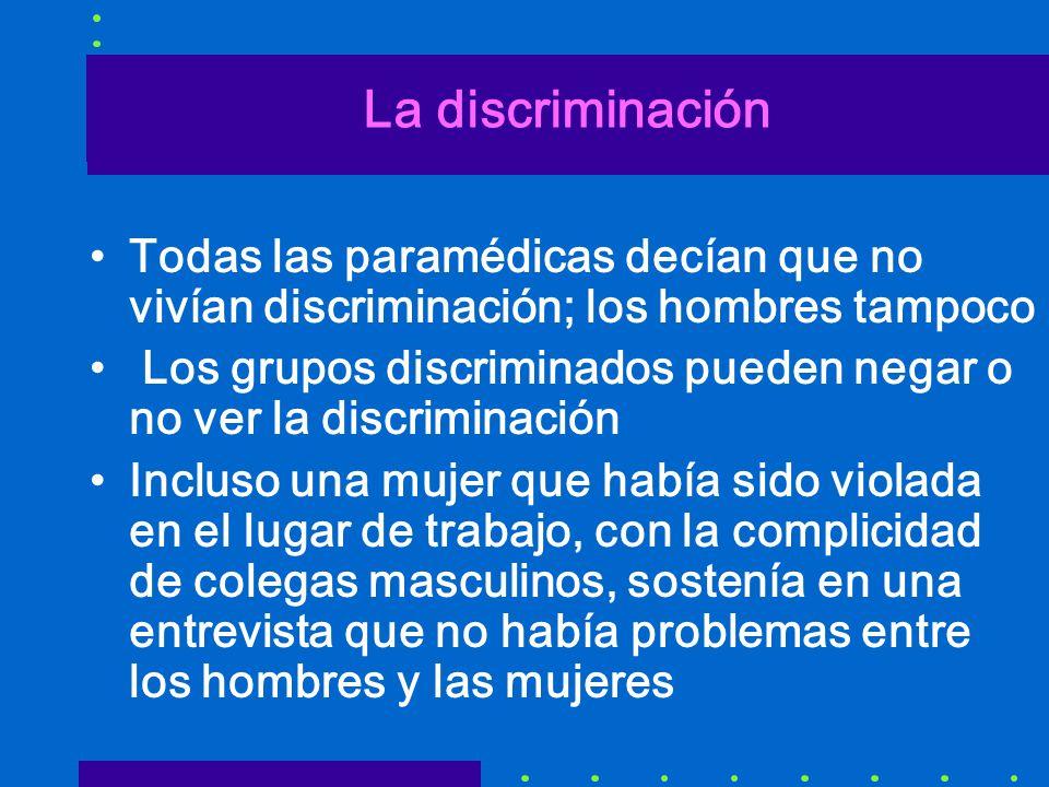 La discriminación Todas las paramédicas decían que no vivían discriminación; los hombres tampoco.