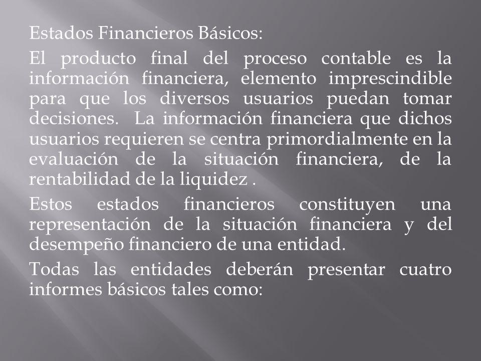 Estados Financieros Básicos: El producto final del proceso contable es la información financiera, elemento imprescindible para que los diversos usuarios puedan tomar decisiones.