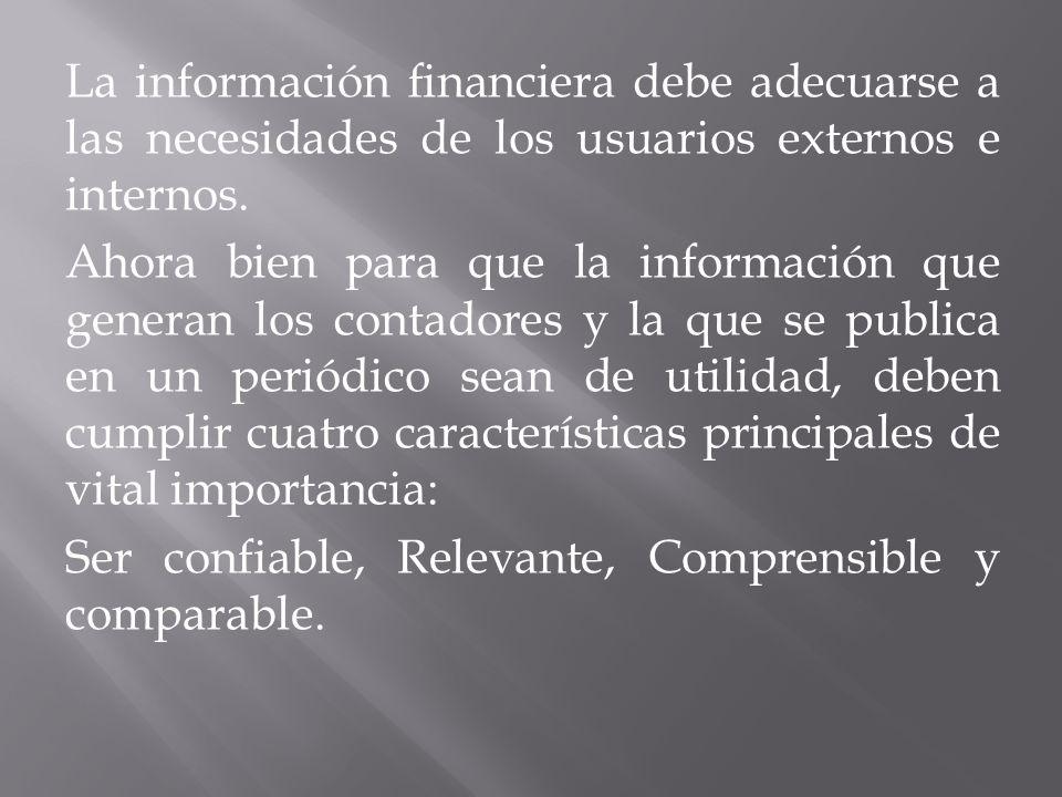 La información financiera debe adecuarse a las necesidades de los usuarios externos e internos.
